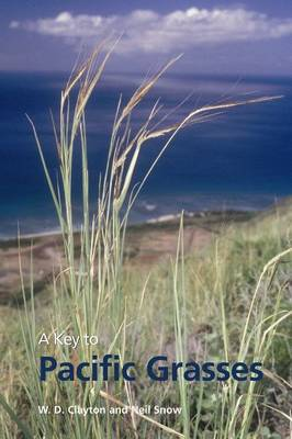 Key to Pacific Grasses, A by W. D. Clayton, Neil Snow