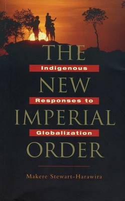 The New Imperial Order Indigenous Responses to Globalization by Makere Stewart-Harawira