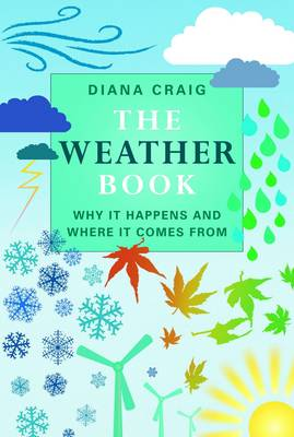 The Weather Book Why it Happens and Where it Comes from by Diana Craig