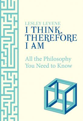 I Think Therefore I am All the Philosophy You Need to Know by Levine Lesley