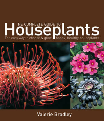 The Complete Guide to Houseplants Choosing, Arranging and Caring for the Plants in Your Home by Valerie Bradley