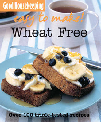 Wheat-free Over 100 Triple-Tested Recipes by Good Housekeeping Institute