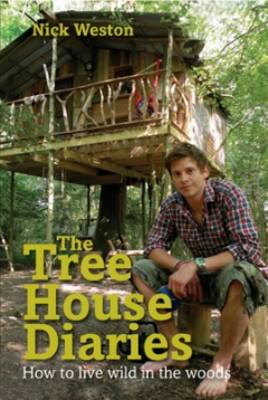 The Treehouse Diaries: How to Live Wild in the Woods by Nick Weston