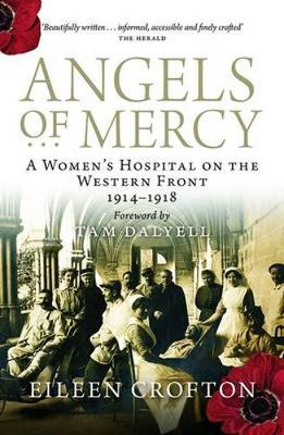 Angels of Mercy Nurses on the Western Front by Eileen Crofton