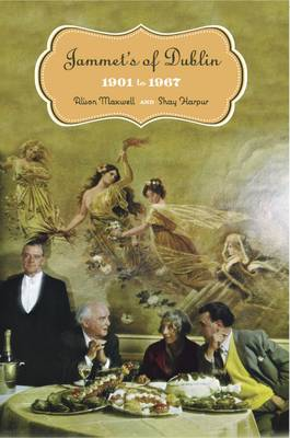 Jammet's of Dublin 1901-67 by Alison Maxwell