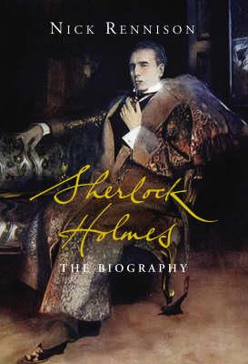 Sherlock Holmes The Biography by Nick Rennison