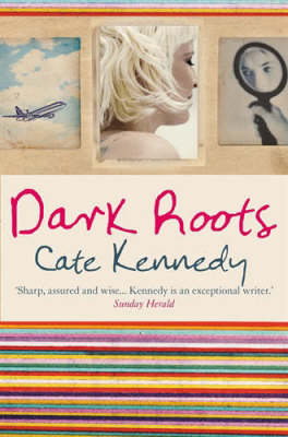 Dark Roots Stories by Cate Kennedy