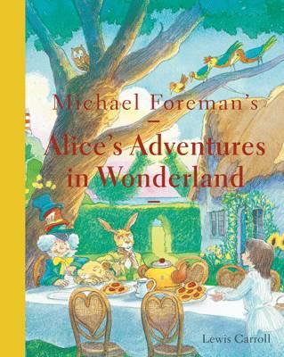 Michael Foreman's Alice's Adventures in Wonderland by Lewis Carroll
