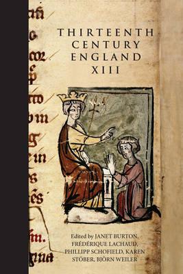 Thirteenth Century England XIII Proceedings of the Paris Conference, 2009 by Janet E. Burton