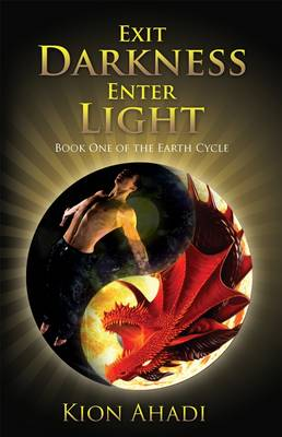 Exit Darkness, Enter Light: Book One of the Earth Cycle by Kion Ahadi