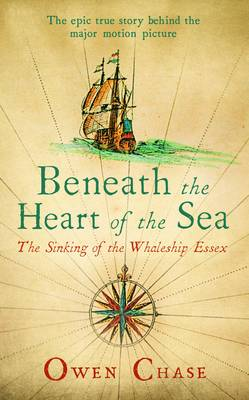Beneath the Heart of the Sea The Sinking of the Whaleship Essex by Owen Chase
