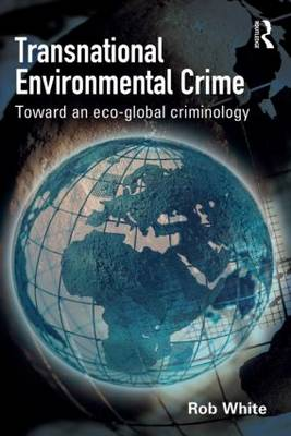 Transnational Environmental Crime Toward an Eco-Global Criminology by Rob White