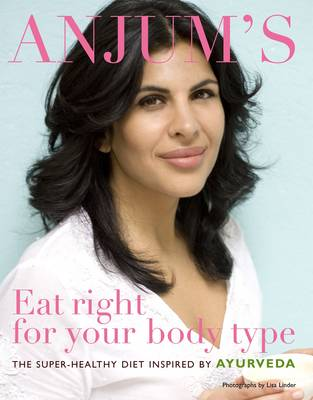 Anjum's Eat Right for Your Body Type: The Super-healthy Diet Inspired by Ayurveda by Anjum Anand