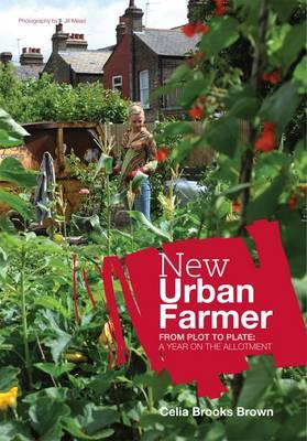 New Urban Farmer by Celia Brooks-Brown