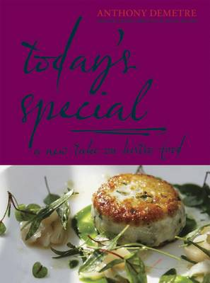 Today's Special A New Take on Bistro Food by Anthony Demetre