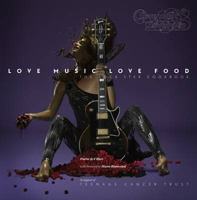Love Music Love Food: The Rock Star Cookbook In Support of Teenage Cancer Trust by Sarah Muir, Patrice de Villiers, Andrew Harrison