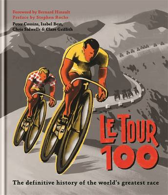 Le Tour 100 The Definitive History of the World's Greatest by Peter Cossins, Bernard Hinault
