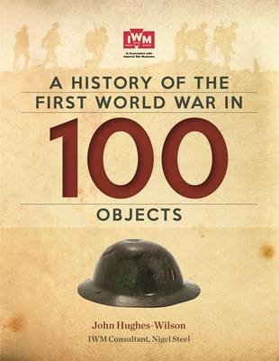 A History of the First World War in 100 Objects In Association with the Imperial War Museum by