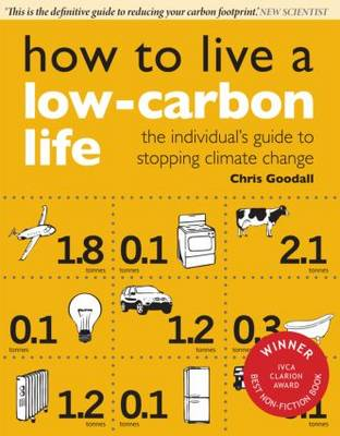 How to Live a Low-carbon Life The Individual's Guide to Stopping Climate Change by Chris Goodall