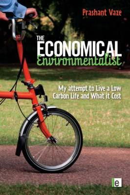 The Economical Environmentalist - My Attempt to Live a Low-Carbon Life and What it Cost by Prashant Vaze