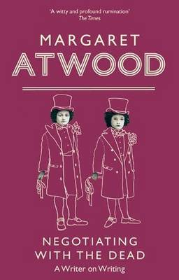 Negotiating with the Dead A Writer on Writing by Margaret Atwood