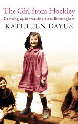 The Girl from Hockley Growing Up in Working Class Birmingham by Kathleen Dayus