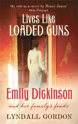 Lives Like Loaded Guns Emily Dickinson and Her Family's Feuds by Lyndall Gordon