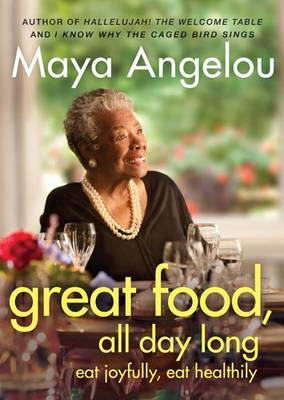 Great Food All Day Long Eat Joyfully, Eat Healthily by Maya Angelou