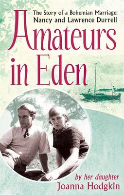 Amateurs in Eden The Story of a Bohemian Marriage: Nancy and Lawrence Durrell by Joanna Hodgkin