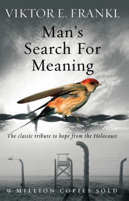 Man's Search for Meaning: The Classic Tribute to Hope from the Holocaust by Viktor E. Frankl