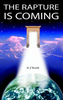 The Rapture Is Coming by A, J Scott