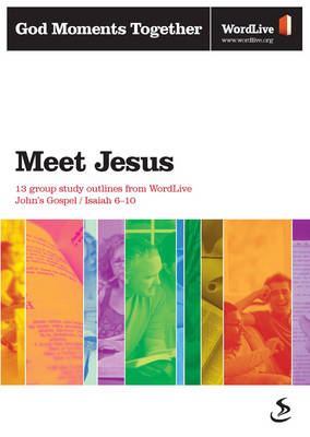 Meet Jesus 13 Group Study Outlines from WordLive John's Gospel, Isaiah 6-10 by Scripture Union