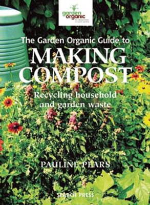 The Garden Organic Guide to Making Compost by Pauline Pears