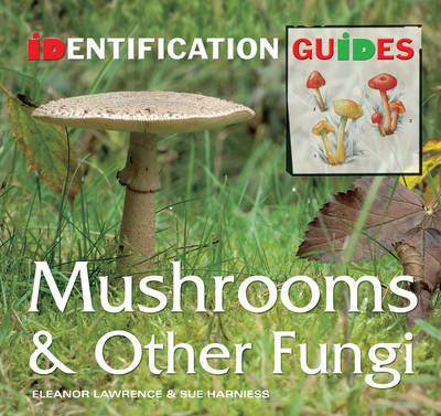 Mushrooms and Other Fungi by Eleanor Lawrence, Sue Harniess