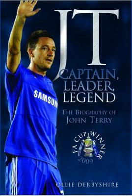 JT - Captain, Leader, Legend The Biography of John Terry by Ollie Derbyshire
