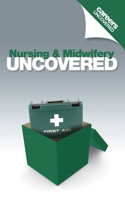 Careers Uncovered: Nursing & Midwifery All You Need to Know About a Career in Nursing and Midwifery by Jim Bird, Marie Borrego