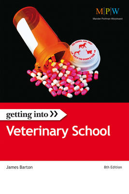 Getting into Veterinary School The Insider Guide to Winning a University Place at Veterinary School by James Barton