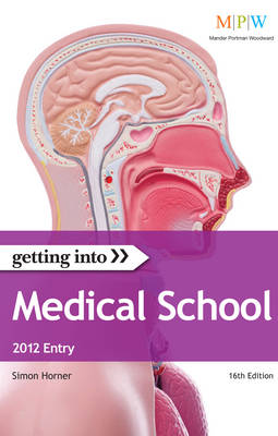 Getting into Medical School 2012 Entry The Insider Guide to Winning a Place at Medical School by Simon Horner, Steven Piumatti