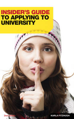 The Insider's Guide to Applying to University by Karla Fitzhugh