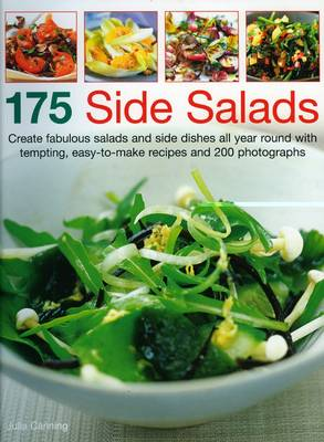 175 Side Salads Make Fabulous Salads and Side Dishes All Year Round with Tempting, Easy-to-make Recipes by Julia Canning