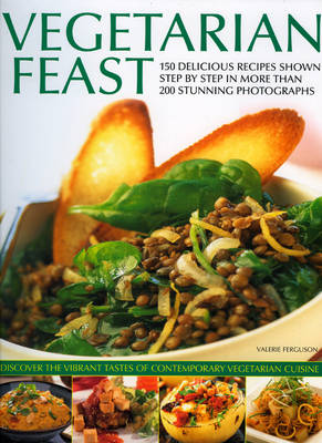Vegetarian Feast 150 Delicious Recipes Shown Step-by-step by Valerie Ferguson