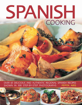 Spanish Cooking Over 65 Delicious and Authentic Regional Spanish Recipes by Pepita Aris