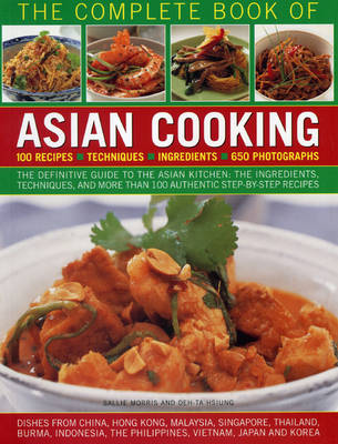 The Complete Book of Asian Cooking Ingredients - Techniques - 100 Classic Recipe - The Definitive Guide to the Asian Kitchen, with a Visual Guide to Ingredients and Authentic Step-by-step Recipes by Deh-Ta Hsiung, Sallie Morris