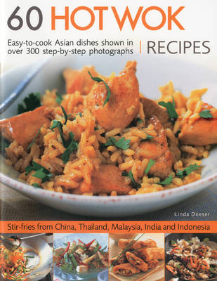 60 Hot Wok Recipes Easy-to-cook Asian Dishes Shown in More Than 300 Step-by-step Colour Photographs by Linda Doeser