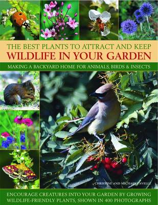 The Best Plants to Attract and Keep Wildlife in the Garden by Christine Lavelle, Michael Lavelle