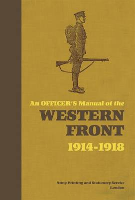 An Officer's Manual of the Western Front 1914-1918 by Stephen Bull