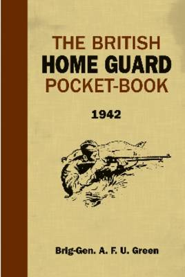 The British Home Guard Pocket-book by A. F. U. Green, Brian Lavery