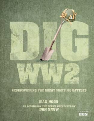 Dig WWII BBCTV Tie-in to the Series Presented by Dan Snow by Jean Hood