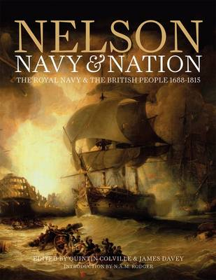 Nelson, Navy and Nation The Rise of British Sea Power, 1688-1815 by Quintin Colville and James Davey