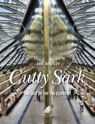 Cutty Sark The Last of the Tea Clippers by Eric Kentley, The Cutty Sark Trust